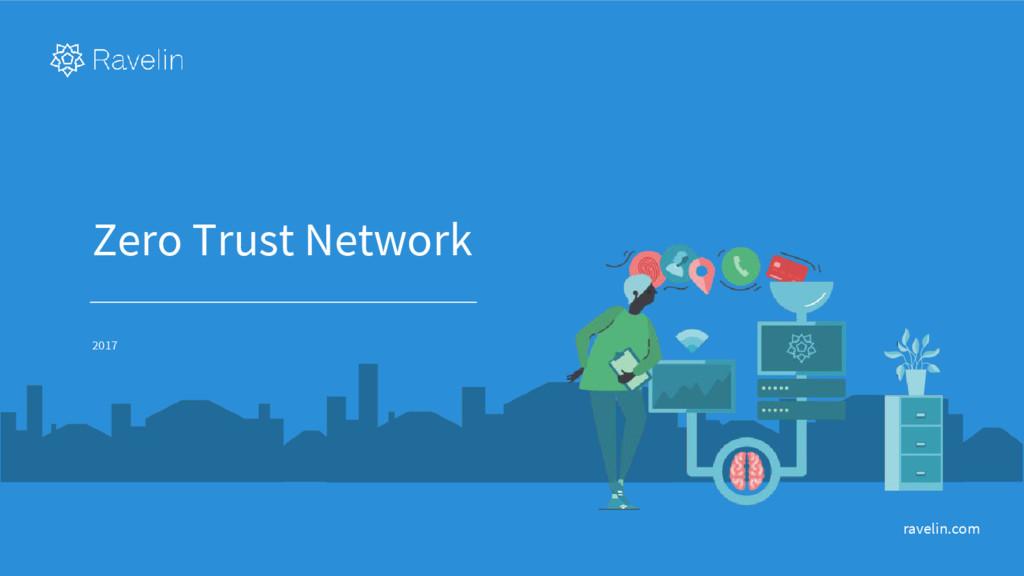 Zero Trust Network 2017 ravelin.com