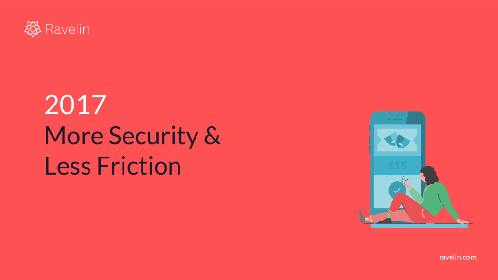 ravelin.com 2017 More Security & Less Friction
