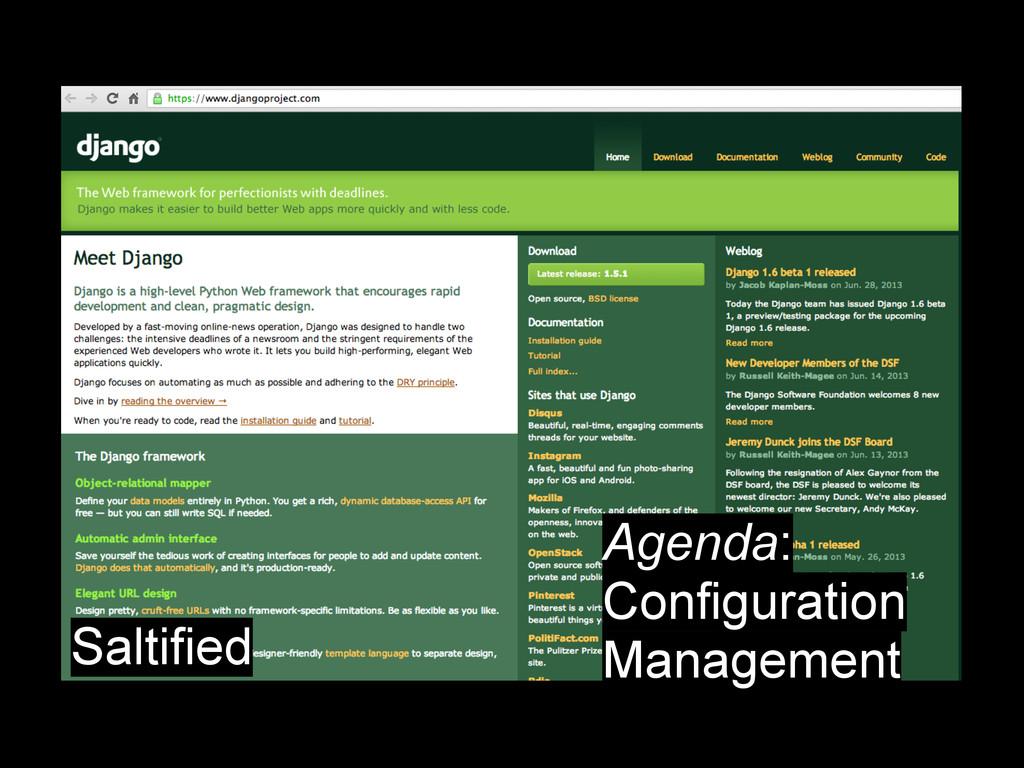 Agenda: Configuration Management Saltified