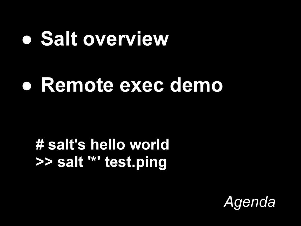# salt's hello world >> salt '*' test.ping ● Sa...