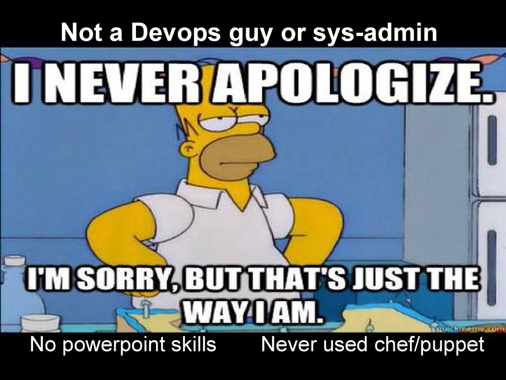 Not a Devops guy or sys-admin No powerpoint ski...