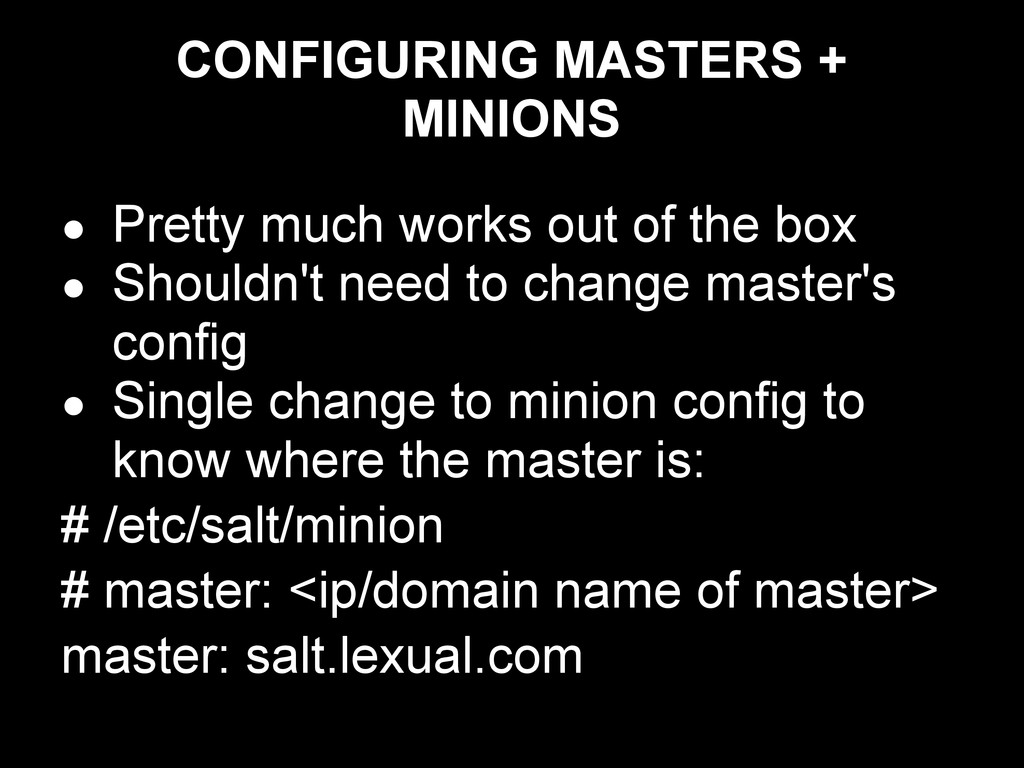 CONFIGURING MASTERS + MINIONS ● Pretty much wor...