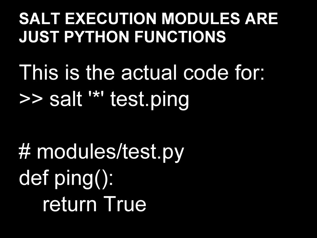 SALT EXECUTION MODULES ARE JUST PYTHON FUNCTION...