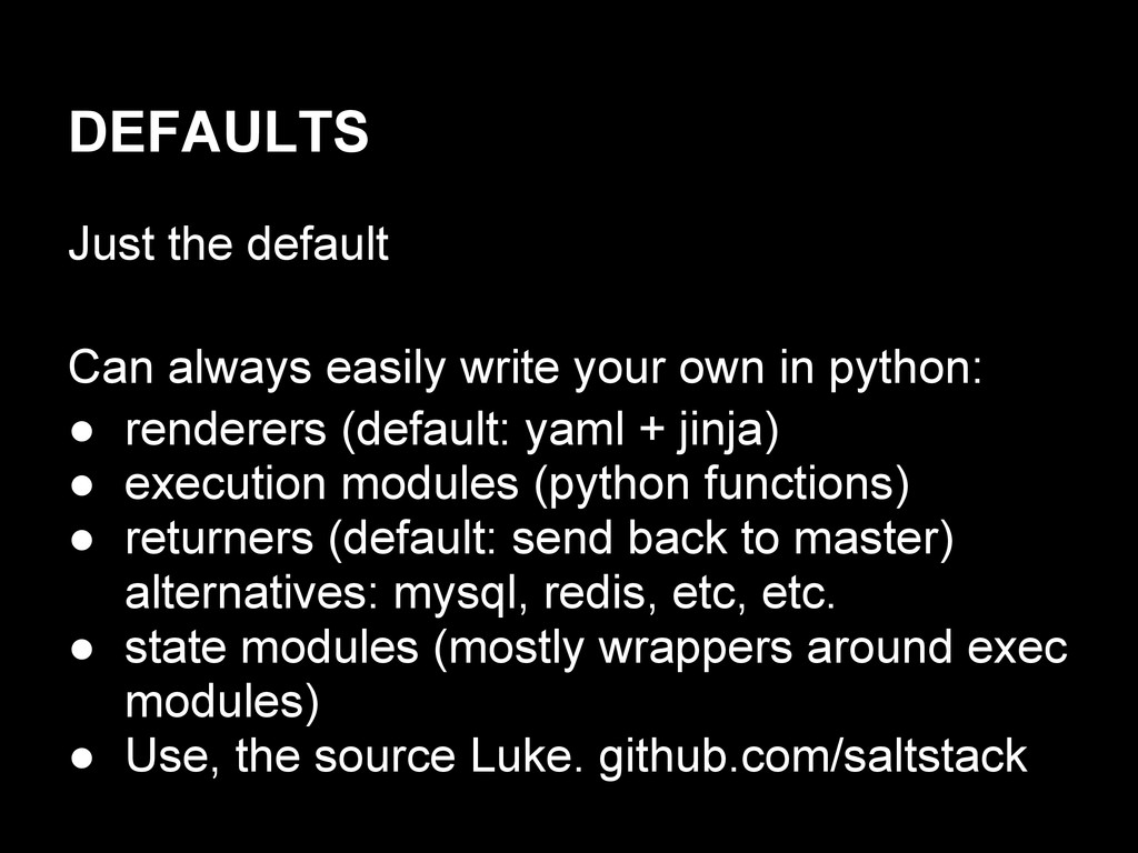 DEFAULTS Just the default Can always easily wri...