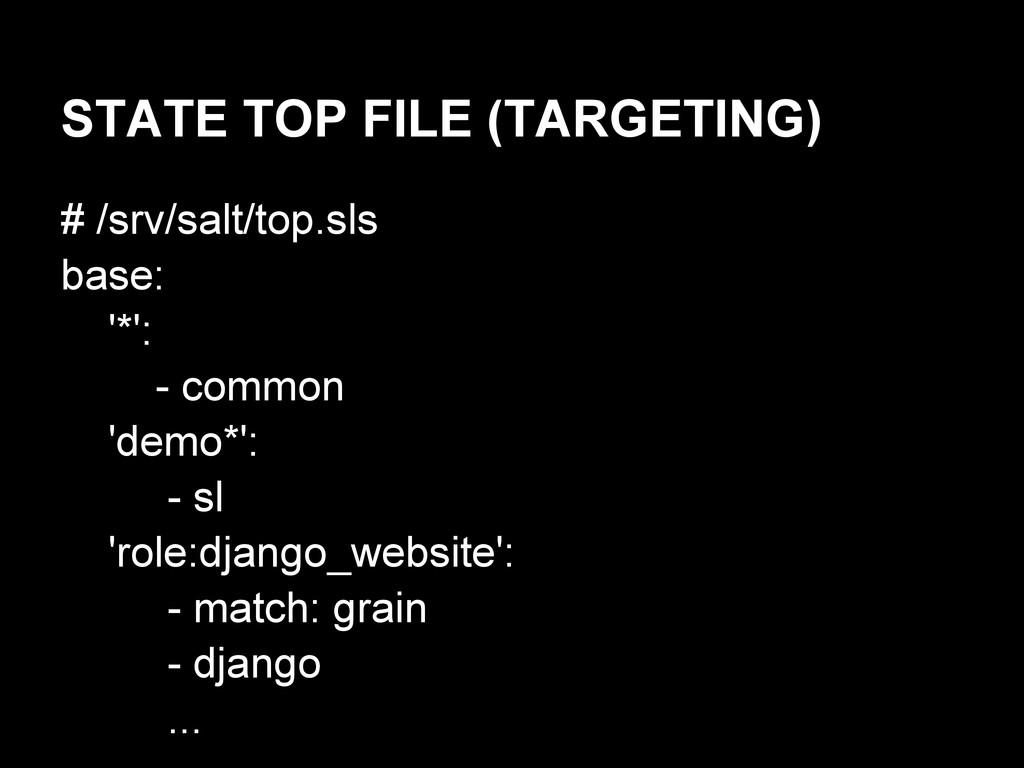 STATE TOP FILE (TARGETING) # /srv/salt/top.sls ...