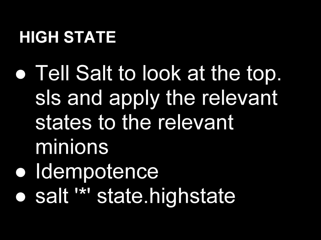HIGH STATE ● Tell Salt to look at the top. sls ...