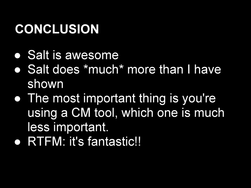 CONCLUSION ● Salt is awesome ● Salt does *much*...