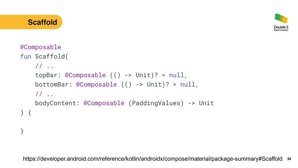 39 @Composable   fun Scaffold(   // ..   topBar...