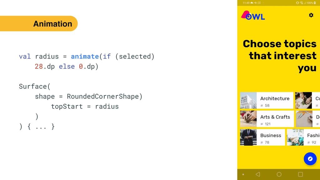 46 val radius = animate(if (selected)   28.dp e...