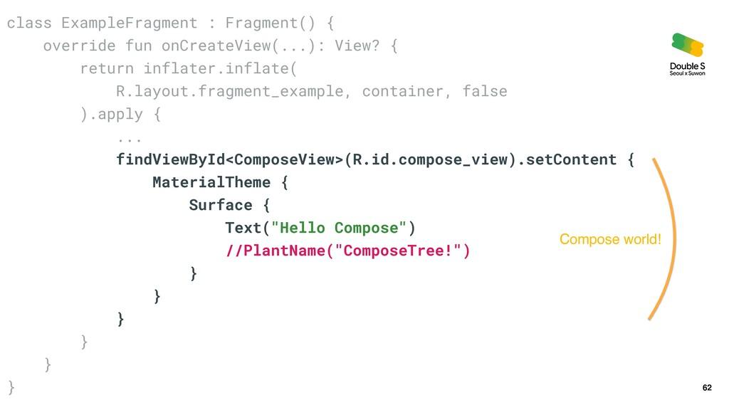 62 class ExampleFragment : Fragment() {   overr...