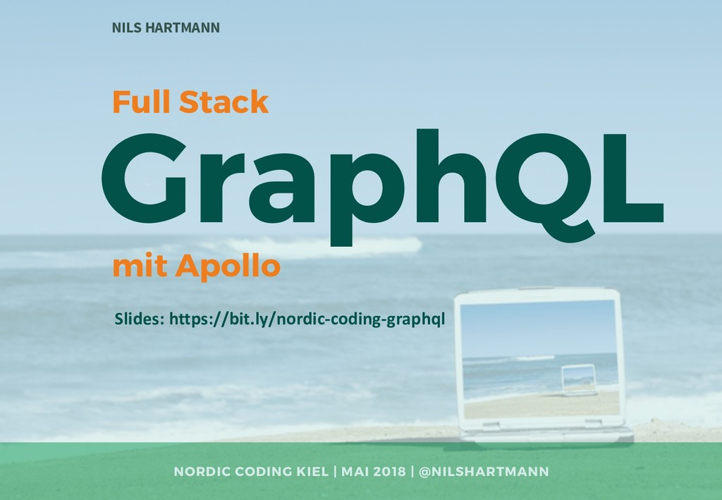 GraphQL NILS HARTMANN Slides: https://bit.ly/no...