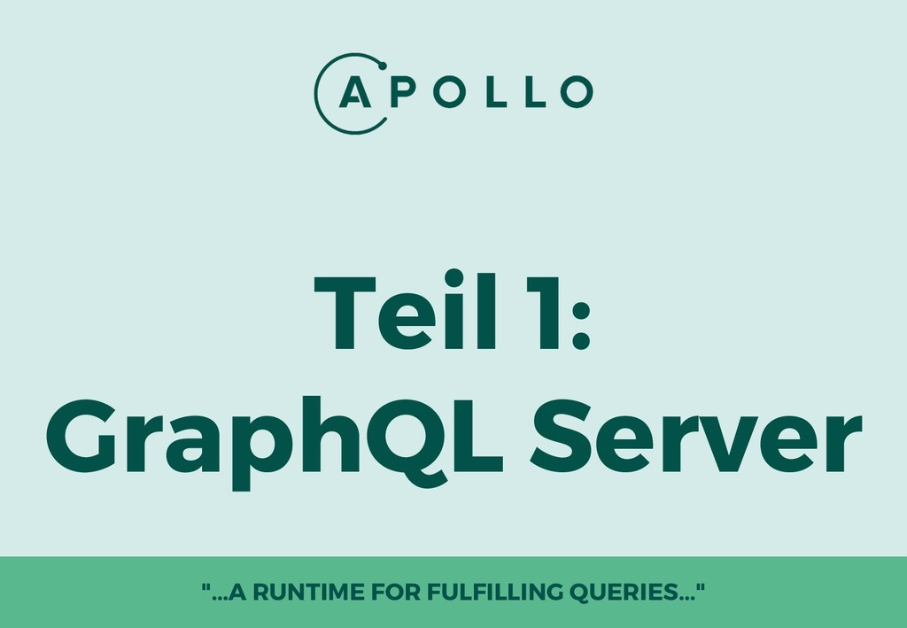 "Teil 1: GraphQL Server ""...A RUNTIME FOR FULFIL..."