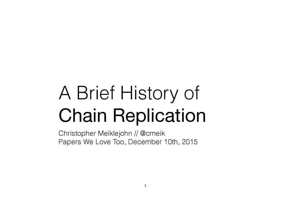 A Brief History of Chain Replication Christophe...