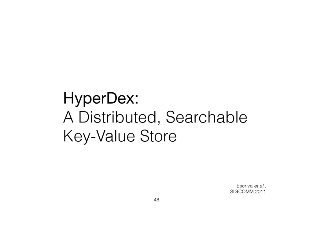 HyperDex:   A Distributed, Searchable Key-Value...