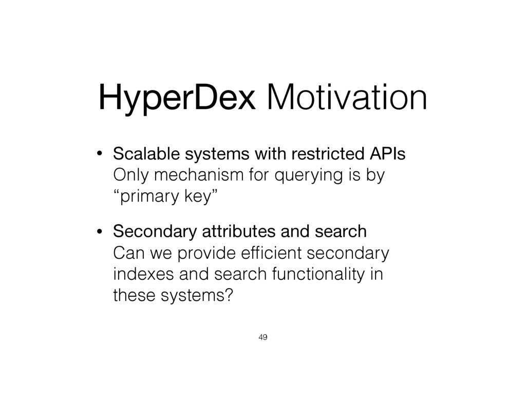 HyperDex Motivation • Scalable systems with res...
