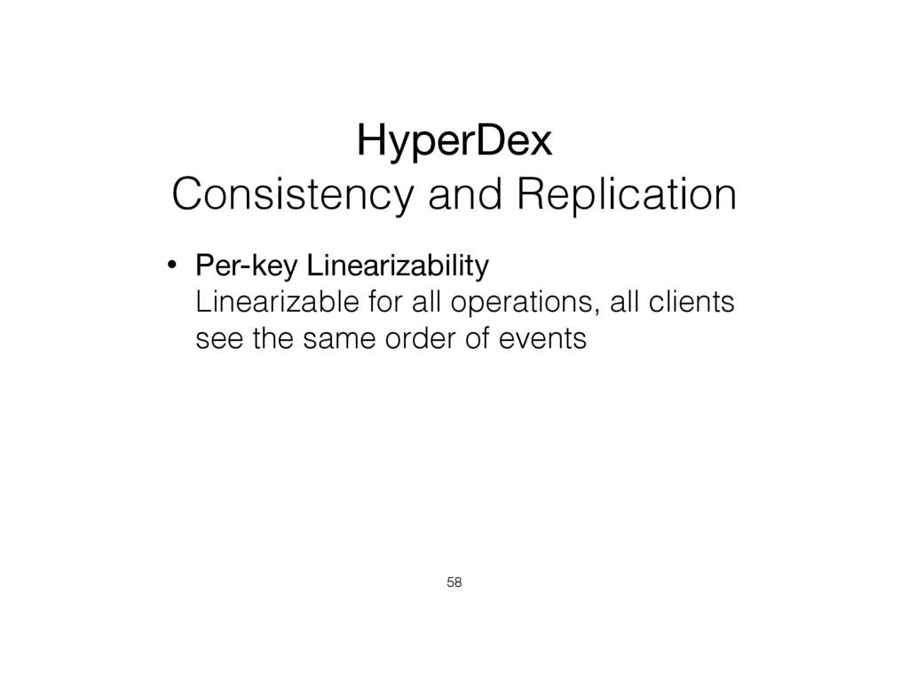 HyperDex  Consistency and Replication • Per-ke...