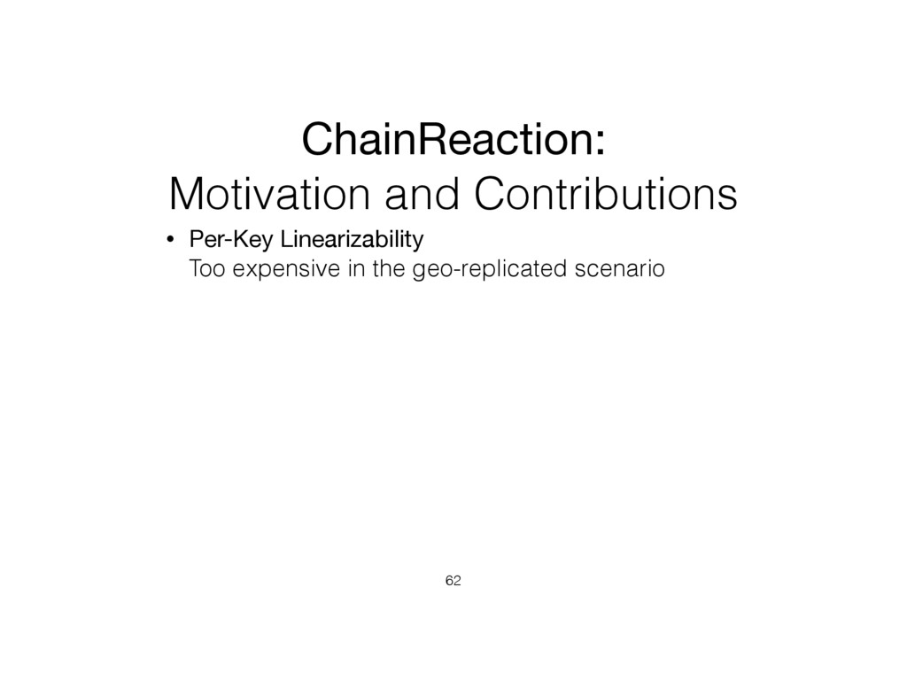 ChainReaction:   Motivation and Contributions •...