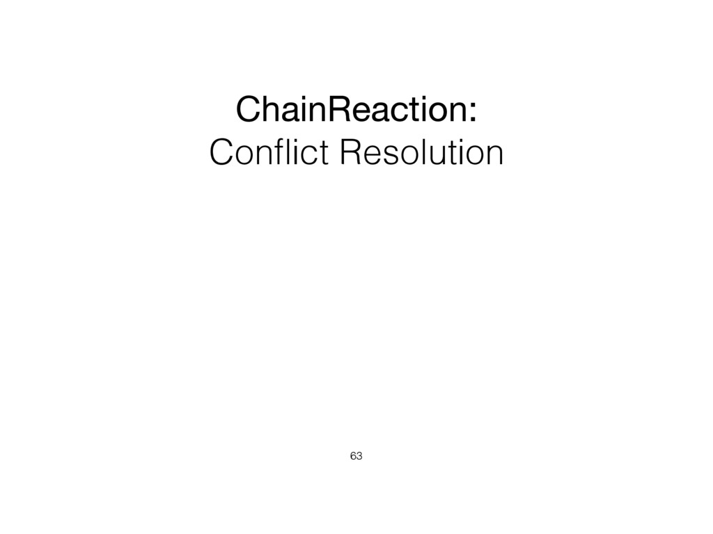 ChainReaction:   Conflict Resolution 63