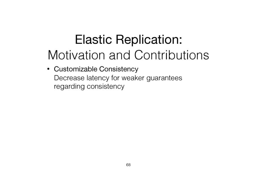 Elastic Replication:   Motivation and Contribut...