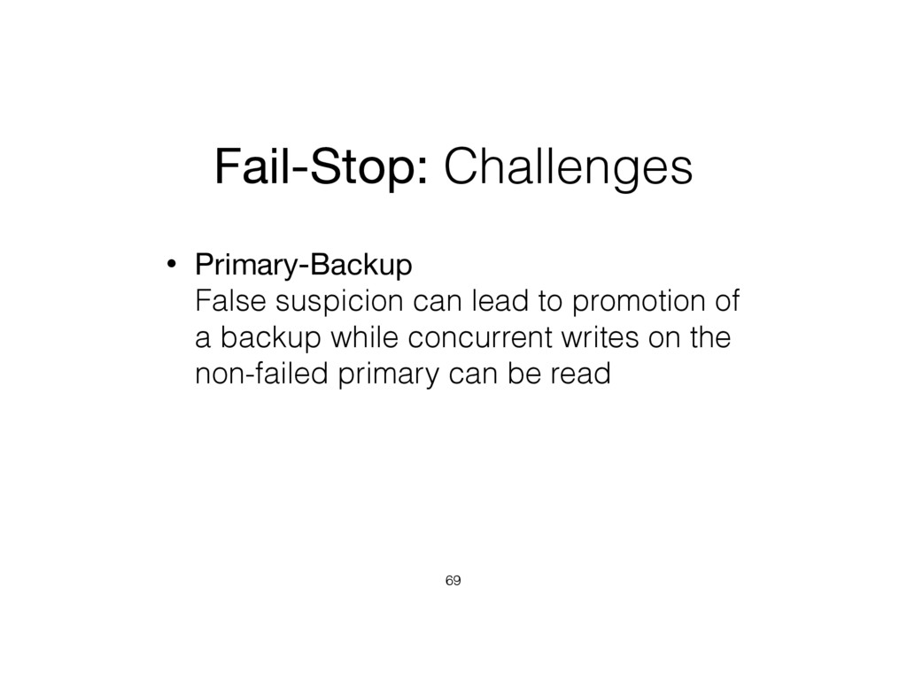 Fail-Stop: Challenges • Primary-Backup False s...