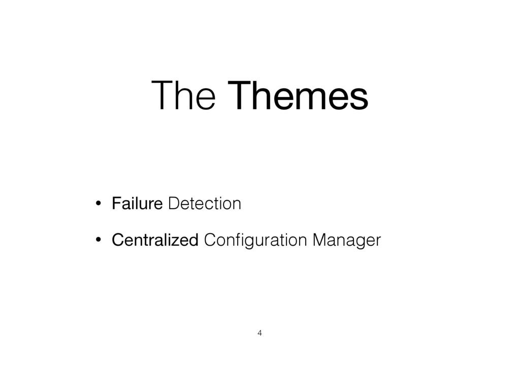 The Themes • Failure Detection • Centralized Co...