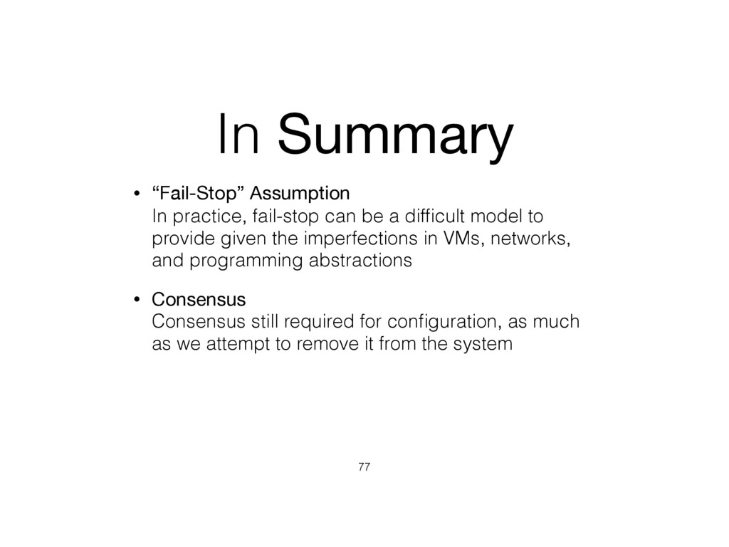 """In Summary • """"Fail-Stop"""" Assumption In practic..."""
