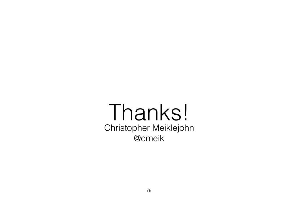 Thanks! 78 Christopher Meiklejohn @cmeik