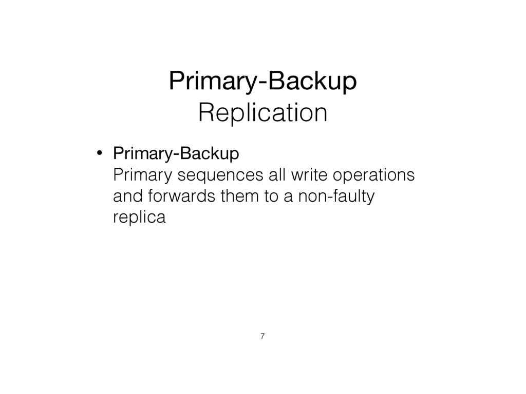 Primary-Backup   Replication • Primary-Backup ...