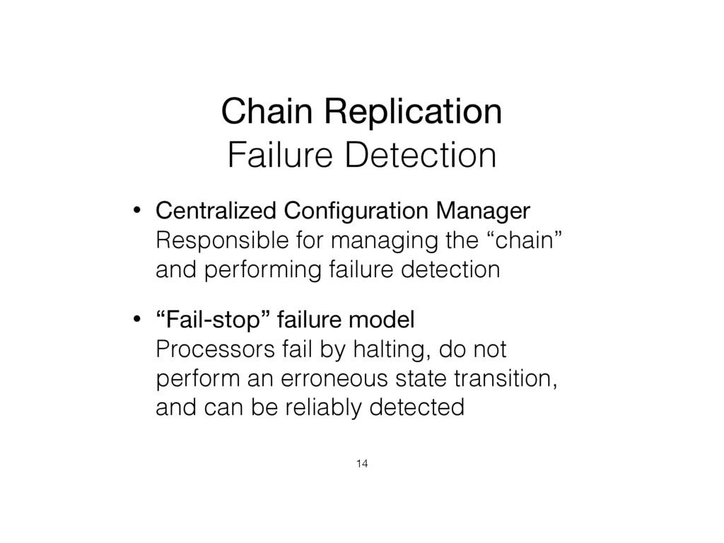 Chain Replication   Failure Detection • Central...