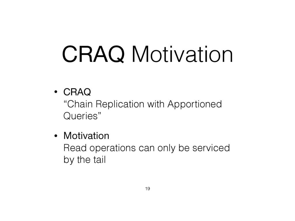 "CRAQ Motivation • CRAQ ""Chain Replication with..."