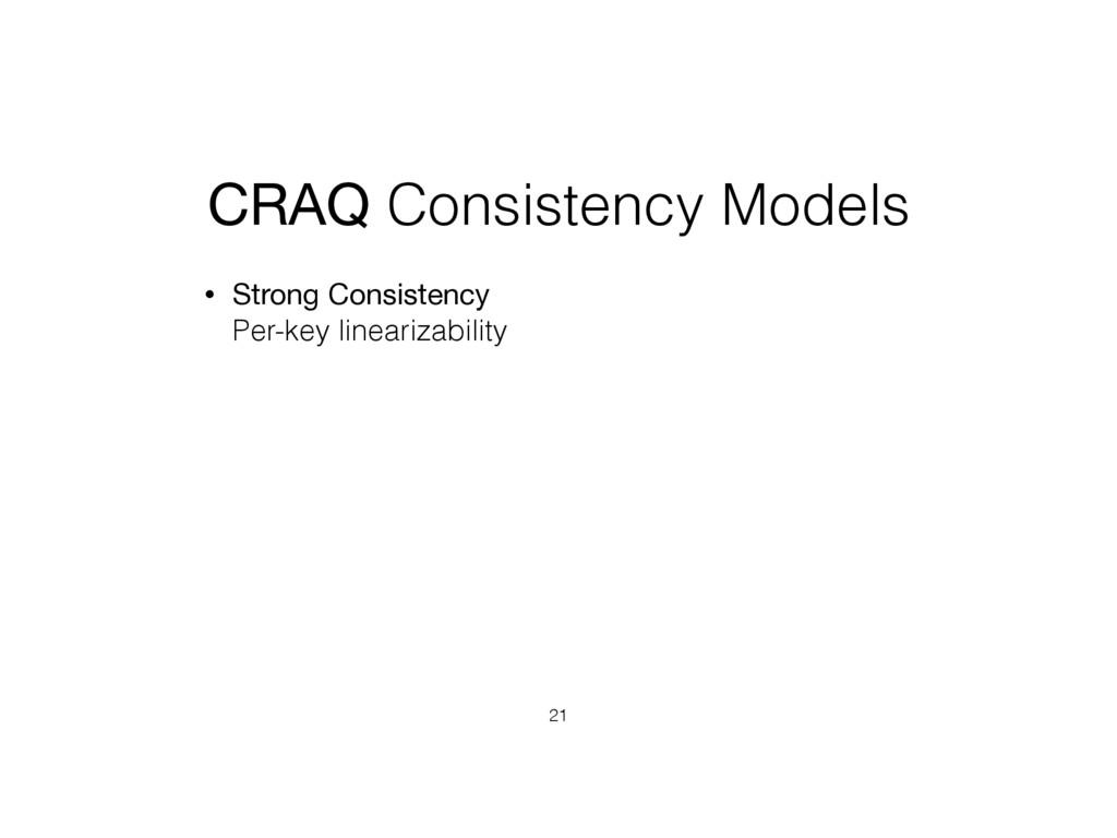 CRAQ Consistency Models • Strong Consistency P...
