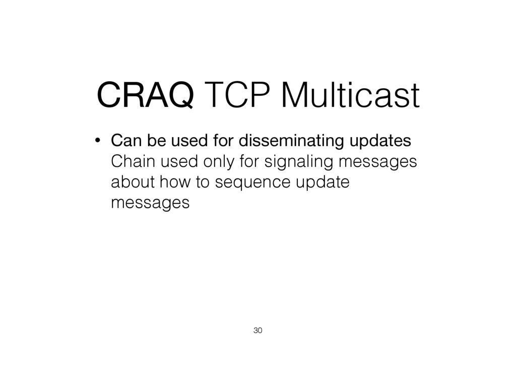 CRAQ TCP Multicast • Can be used for disseminat...