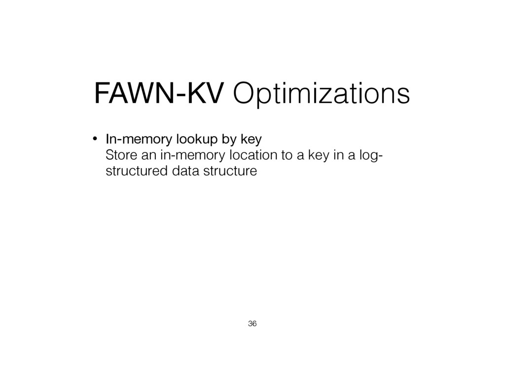 FAWN-KV Optimizations • In-memory lookup by key...