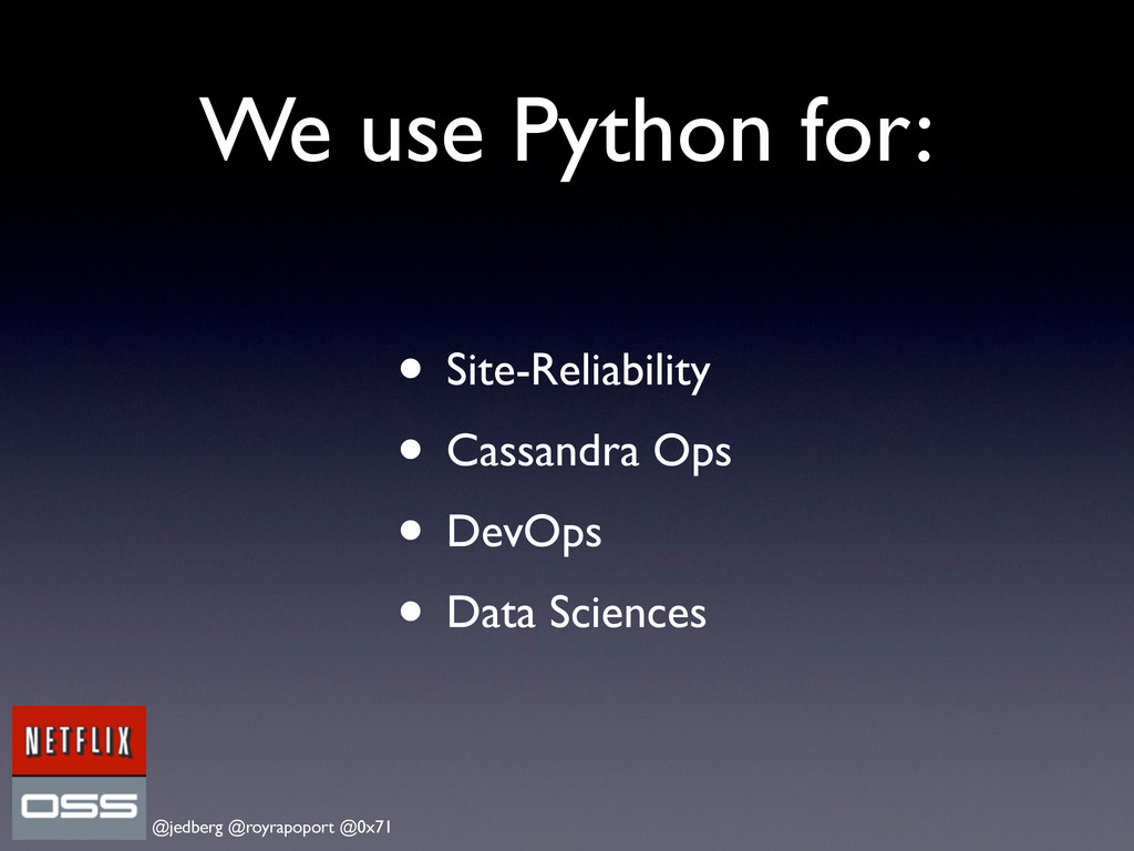 @jedberg @royrapoport @0x71 We use Python for: ...