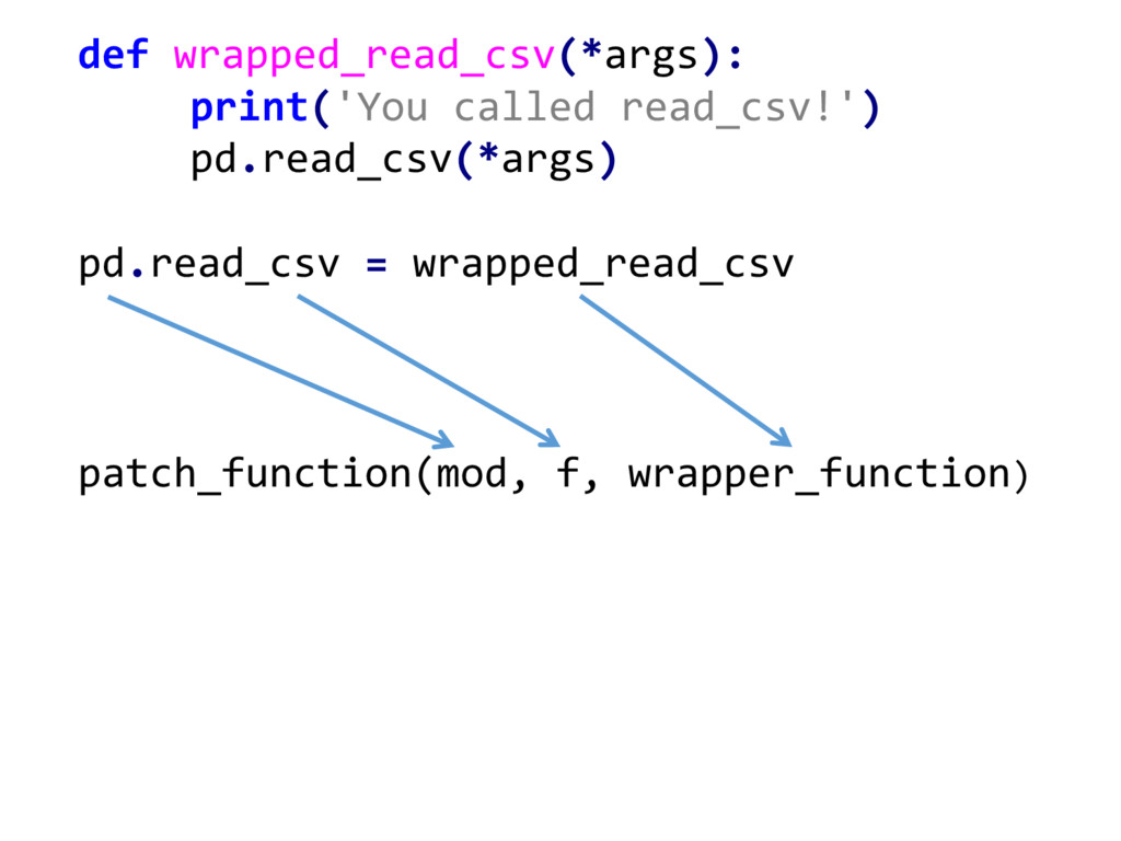 def wrapped_read_csv(*args): print('You  called...