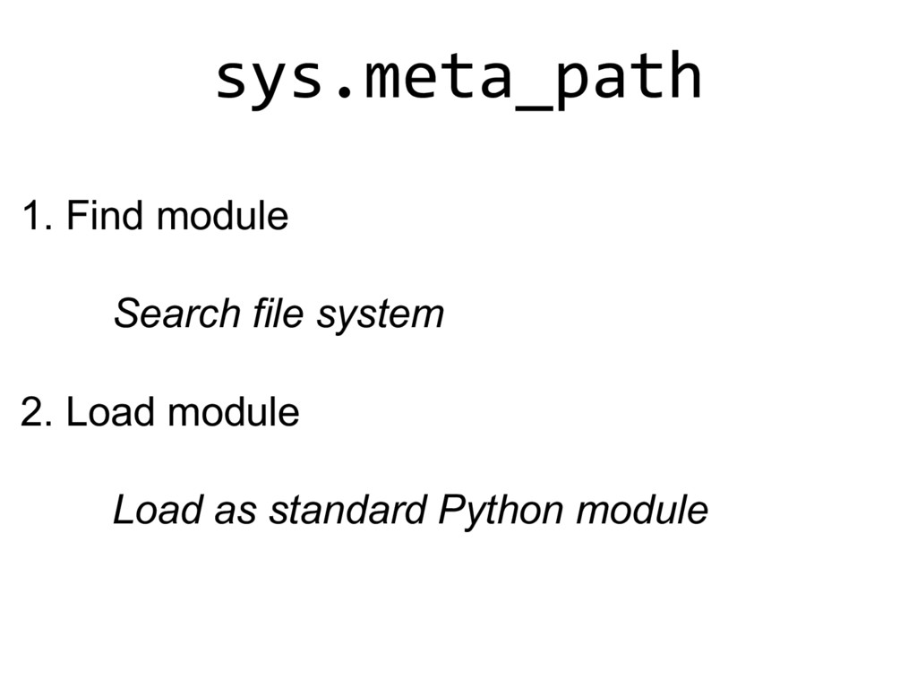 sys.meta_path 1. Find module Search file sy...