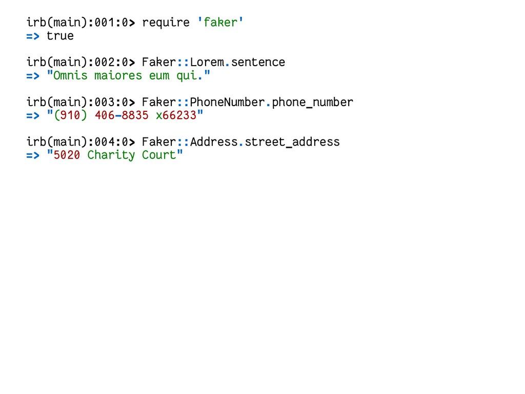irb(main):001:0> require 'faker' => true irb(ma...