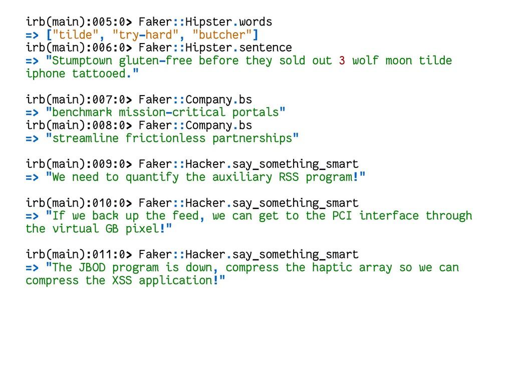 "irb(main):005:0> Faker::Hipster.words => [""tild..."