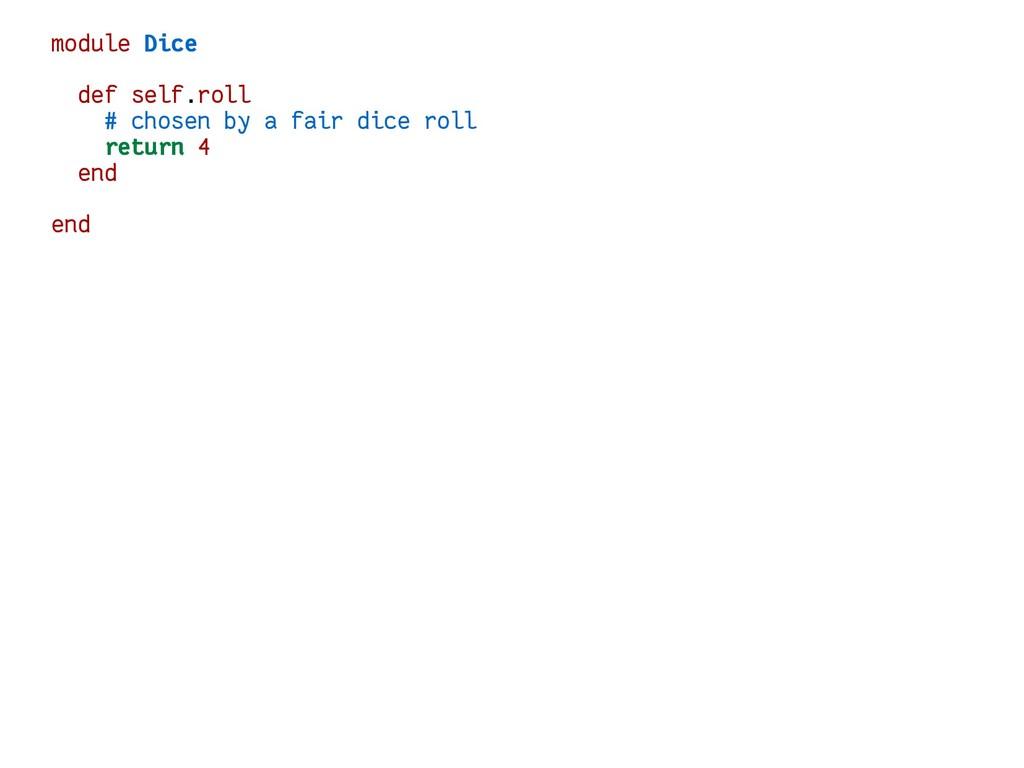 module Dice def self.roll # chosen by a fair di...