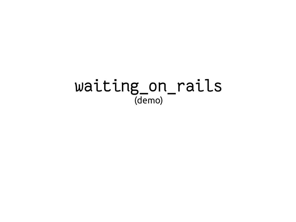 waiting_on_rails (demo)
