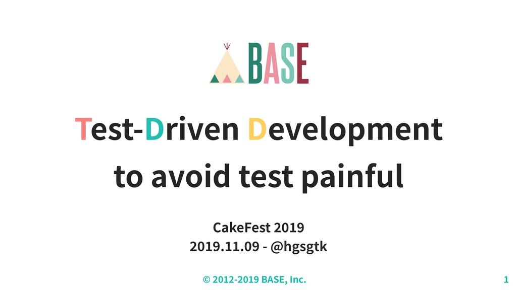 © - BASE, Inc. Test-Driven Development to avoid...