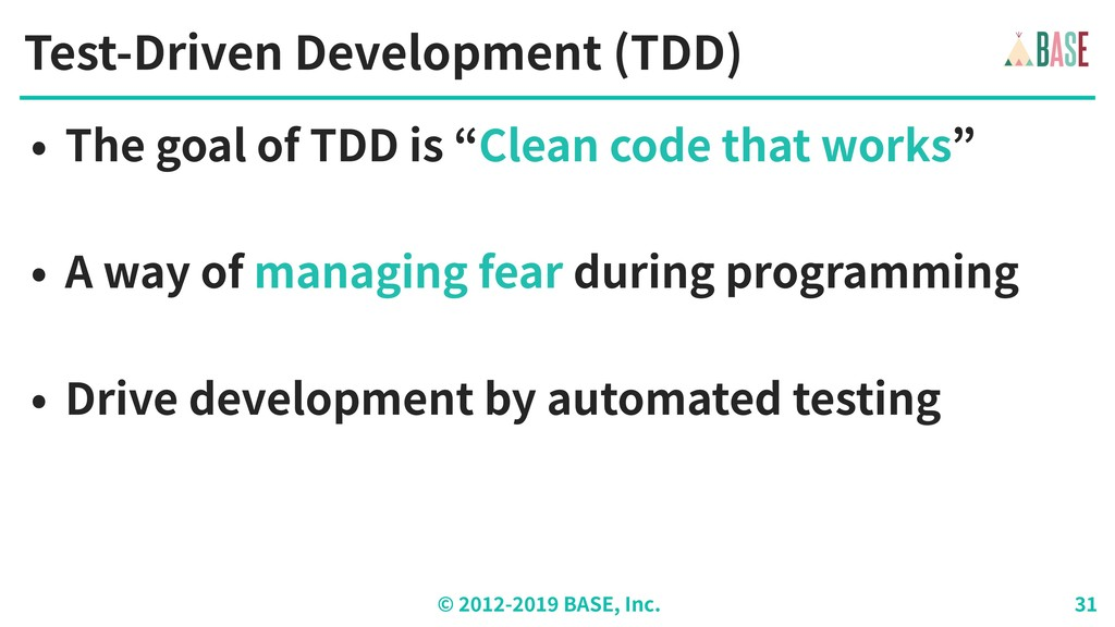 © - BASE, Inc. Test-Driven Development (TDD) • ...