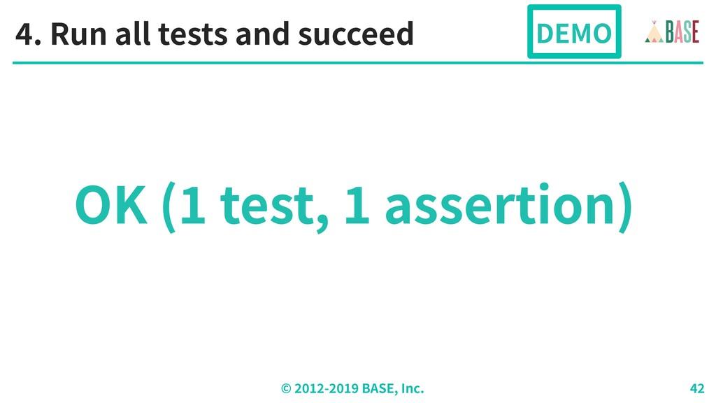 © - BASE, Inc. OK ( test, assertion) . Run all ...