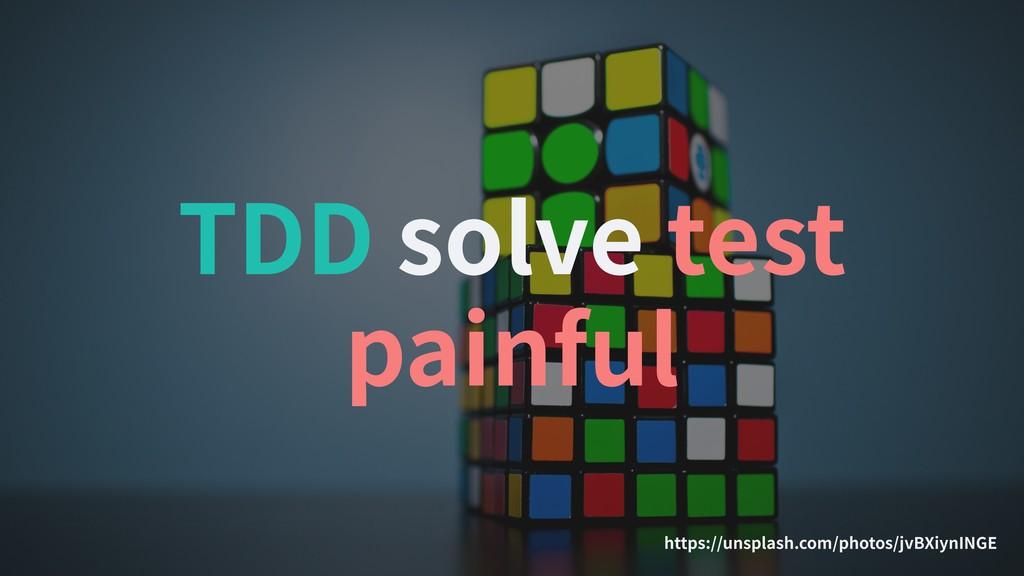 TDD solve test painful https://unsplash.com/pho...