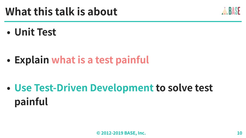 © - BASE, Inc. What this talk is about • Unit T...
