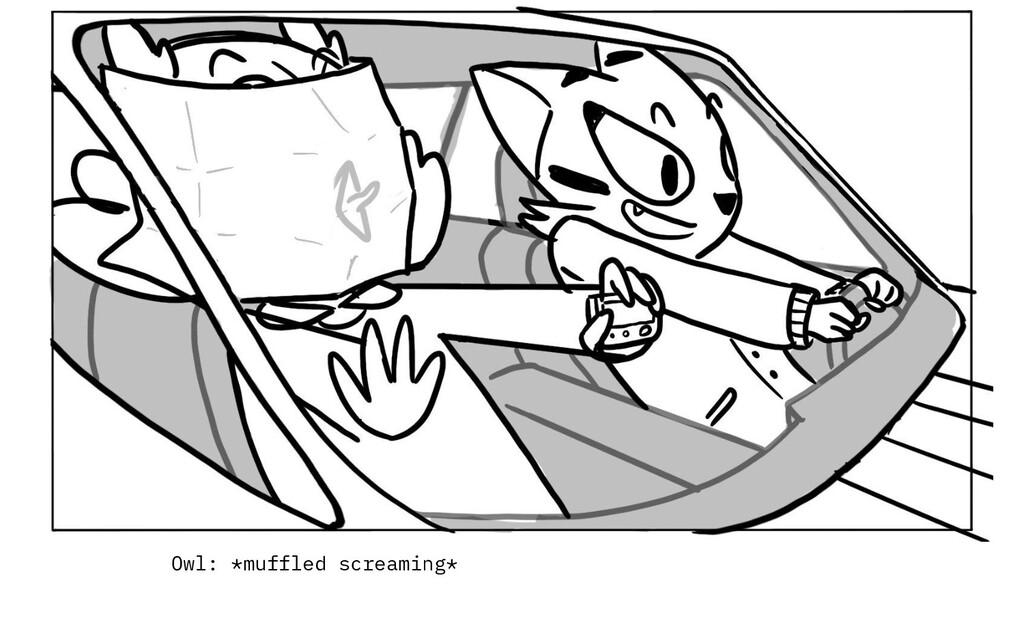 Owl: *muffled screaming*
