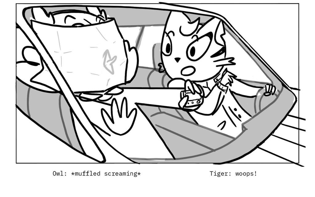 Owl: *muffled screaming* Tiger: woops!