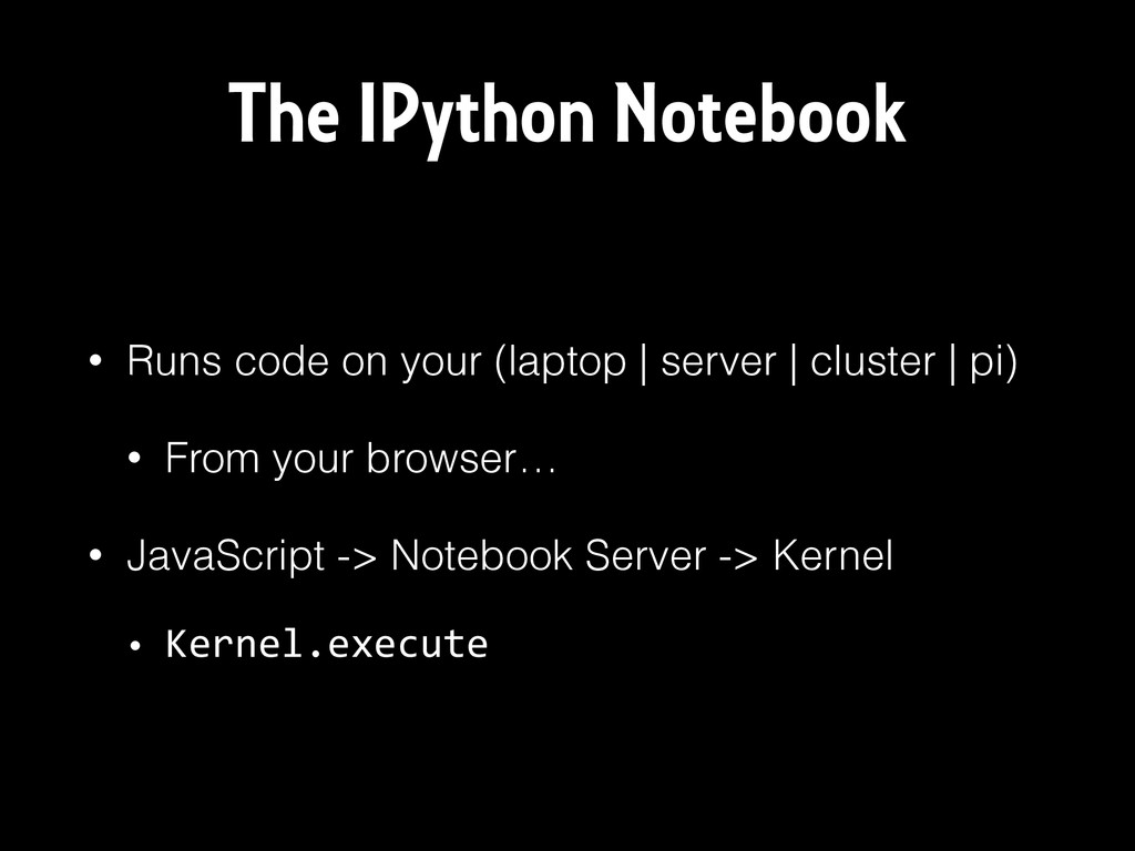 The IPython Notebook • Runs code on your (lapto...