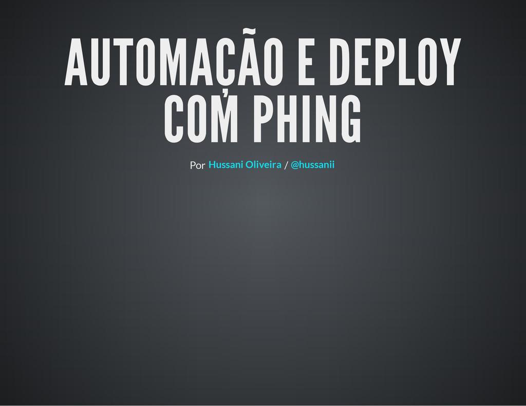 AUTOMAÇÃO E DEPLOY COM PHING Por / Hussani Oliv...