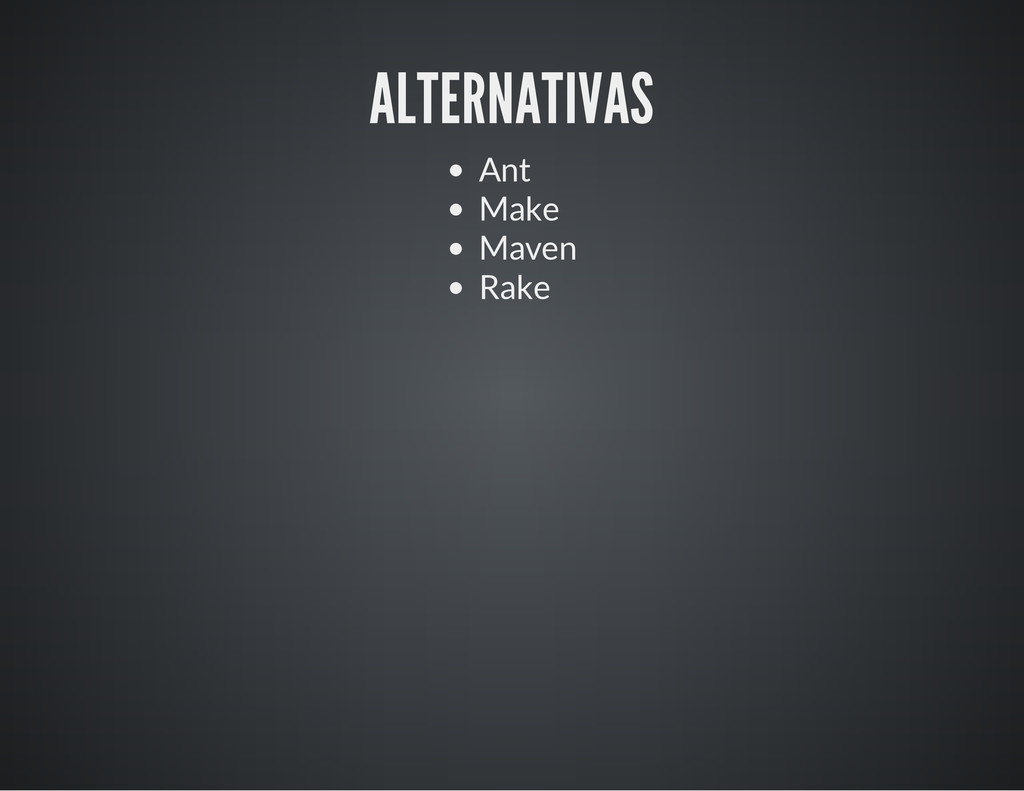 ALTERNATIVAS Ant Make Maven Rake